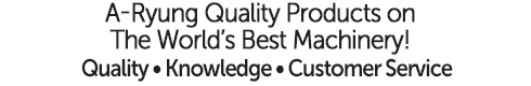 A-Ryung Quality Products on the worlds' best machinery - Quality - Knowledge - Customer Service